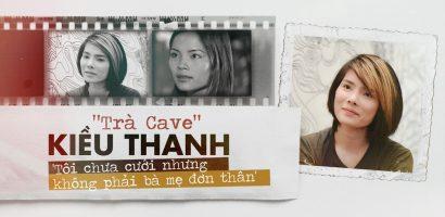 'Trà Cave' Kiều Thanh: Tôi chưa cưới nhưng không phải là bà mẹ đơn thân